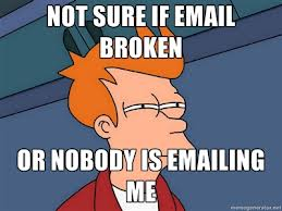 Not sure if email broken or nobody is emailing me